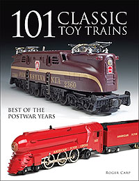 101 Classic Toy Trains: Best of the Postwar Years