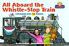 All Aboard the Whistle-Stop Train: A Storybook With 12 train Stickers (Lionel Trains)