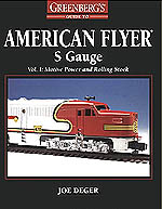 Greenberg's Guide to American Flyer: S Gauge : Motive Power and Rolling Stock Volume 1